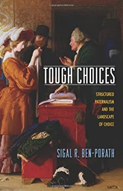 Tough Choices Tough Choices: Structured Paternalism and the Landscape of Choice Structured Paternalism and the Landscape of Choice 9780691146416