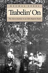 Trabelin' on: The Slave Journey to an Afro-Baptist Faith - Sobel, Mechal