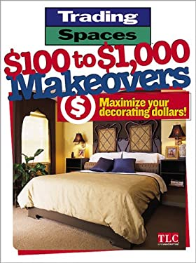 Trading Spaces $100 to $1,000 Makeovers: Maximize Your Decorating Dollars! 9780696219177