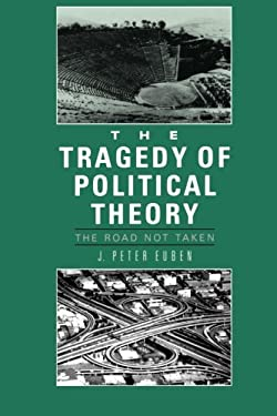The Tragedy of Political Theory Tragedy of Political Theory: The Road Not Taken the Road Not Taken 9780691023144