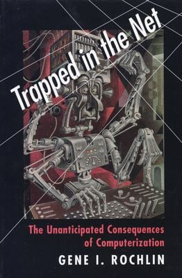 Trapped in the Net: The Unanticipated Consequences of Computerization 9780691002477