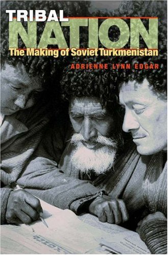 Tribal Nation: The Making of Soviet Turkmenistan 9780691127996