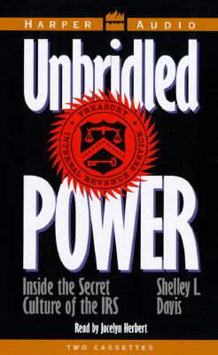 Unbridled Power: Inside the Secret Culture of the IRS 9780694517800