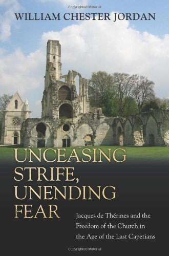 Unceasing Strife, Unending Fear: Jacques de Th Rines and the Freedom of the Church in the Age of the Last Capetians 9780691121208