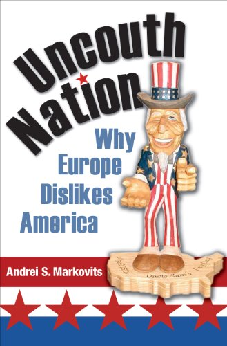 Uncouth Nation: Why Europe Dislikes America 9780691122878