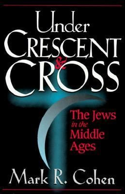 Under Crescent and Cross: The Jews in the Middle Ages 9780691033785