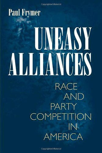 Uneasy Alliances: Race and Party Competition in America (New in Paper) 9780691148014