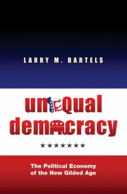 Unequal Democracy: The Political Economy of the New Gilded Age 9780691136639