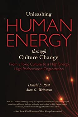 Unleashing Human Energy: From a Toxic Culture to a High Energy, High Performance Organization