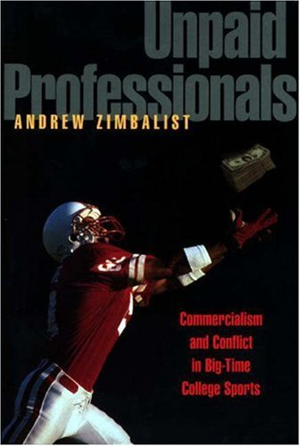Unpaid Professionals: Commercialism and Conflict in Big-Time College Sports 9780691009551