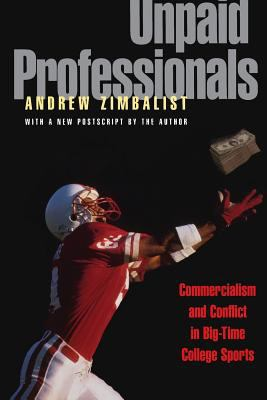 Unpaid Professionals: Commercialism and Conflict in Big-Time College Sports 9780691086903