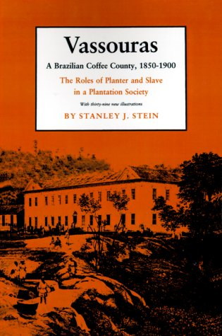 Vassouras, a Brazilian Coffee County, 1850-1900: The Roles of Planter and Slave in a Plantation Society 9780691022369