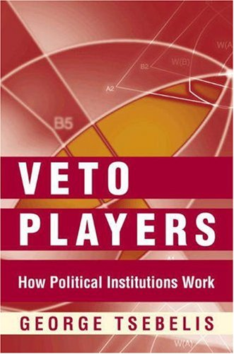 Veto Players: How Political Institutions Work 9780691099897