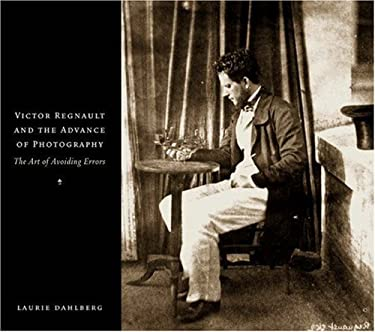 Victor Regnault and the Advance of Photography: The Art of Avoiding Errors 9780691118796