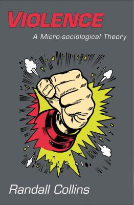 Violence: A Micro-Sociological Theory 9780691133133