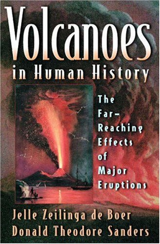 Volcanoes in Human History: The Far-Reaching Effects of Major Eruptions 9780691050812