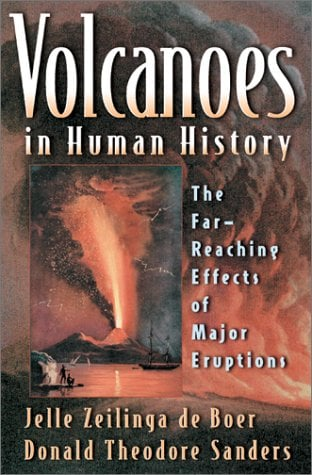 Volcanoes in Human History: The Far-Reaching Effects of Major Eruptions 9780691118383