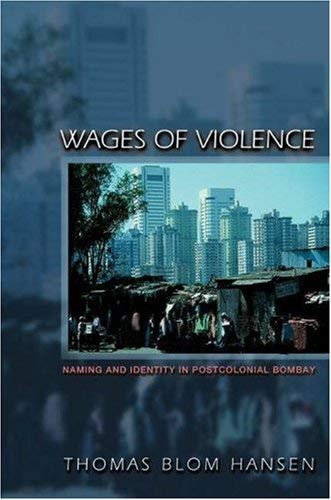 Wages of Violence: Naming and Identity in Postcolonial Bombay 9780691088396
