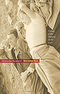 Wartime Kiss: Visions of the Moment in the 1940s 9780691145785