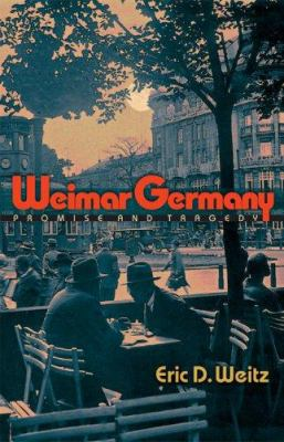 Weimar Germany: Promise & Tragedy 9780691016955