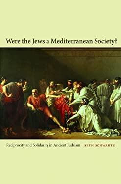 Were the Jews a Mediterranean Society?: Reciprocity and Solidarity in Ancient Judaism 9780691140544