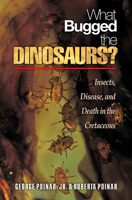What Bugged the Dinosaurs?: Insects, Disease, and Death in the Cretaceous 9780691124315