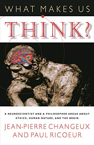 What Makes Us Think?: A Neuroscientist and a Philosopher Argue about Ethics, Human Nature, and the Brain 9780691009407