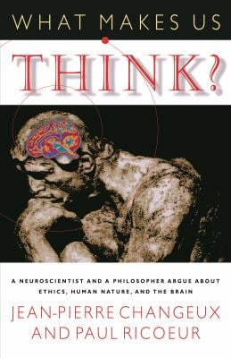 What Makes Us Think?: A Neuroscientist and a Philosopher Argue about Ethics, Human Nature, and the Brain 9780691092850