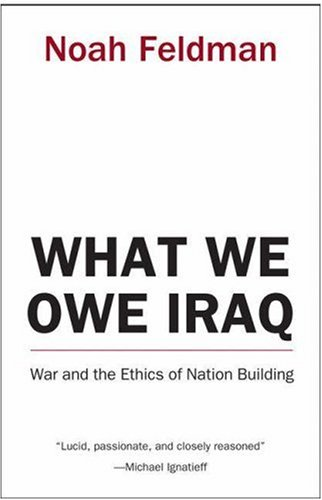 What We Owe Iraq: War and the Ethics of Nation Building 9780691126128