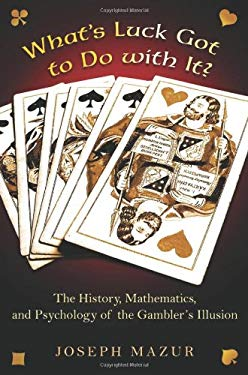 What's Luck Got to Do with It?: The History, Mathematics, and Psychology Behind the Gambler's Illusion 9780691138909