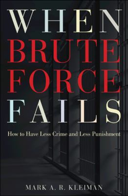 When Brute Force Fails When Brute Force Fails: How to Have Less Crime and Less Punishment How to Have Less Crime and Less Punishment 9780691142081