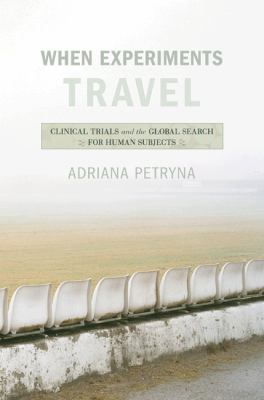 When Experiments Travel: Clinical Trials and the Global Search for Human Subjects 9780691126562