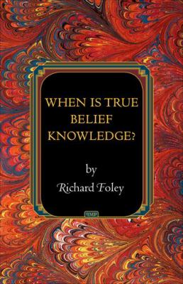 When Is True Belief Knowledge? 9780691154725