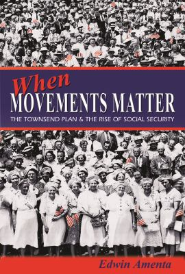 When Movements Matter: The Townsend Plan and the Rise of Social Security 9780691124735