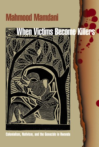 When Victims Become Killers: Colonialism, Nativism, and the Genocide in Rwanda 9780691058214
