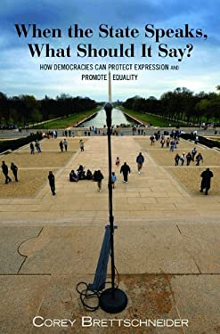 When the State Speaks, What Should It Say?: How Democracies Can Protect Expression and Promote Equality 9780691147628