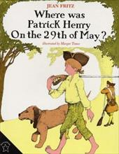 Where Was Patrick Henry on the 29th of May? - Fritz, Jean / Tomes, Margot