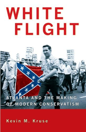 White Flight: Atlanta and the Making of Modern Conservatism 9780691133867