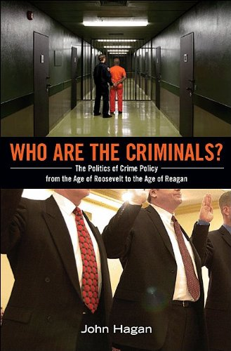 Who Are the Criminals?: The Politics of Crime Policy from the Age of Roosevelt to the Age of Reagan 9780691148380