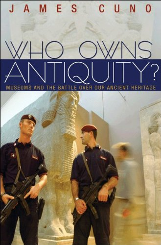 Who Owns Antiquity?: Museums and the Battle Over Our Ancient Heritage 9780691148106