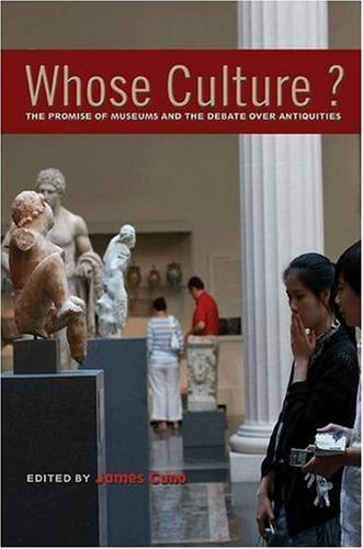 Whose Culture?: The Promise of Museums and the Debate Over Antiquities 9780691133331