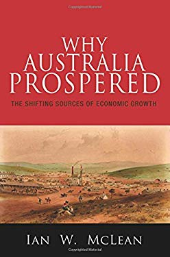 Why Australia Prospered: The Shifting Sources of Economic Growth 9780691154671