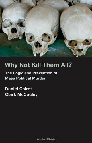 Why Not Kill Them All?: The Logic and Prevention of Mass Political Murder 9780691092966