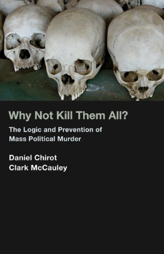 Why Not Kill Them All?: The Logic and Prevention of Mass Political Murder 9780691145945