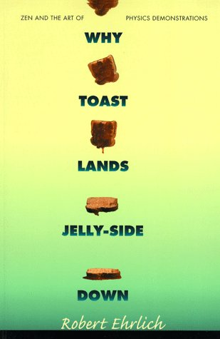 Why Toast Land Jelly Side Down: Zen and the Art of Physics Demonstrations 9780691028910