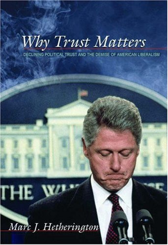 Why Trust Matters: Declining Political Trust and the Demise of American Liberalism 9780691128702