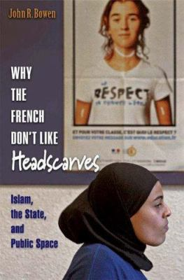 Why the French Don't Like Headscarves: Islam, the State, and Public Space 9780691125060