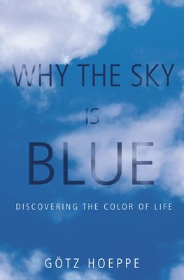 Why the Sky Is Blue: Discovering the Color of Life 9780691124537