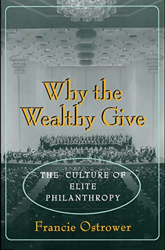 Why the Wealthy Give: The Culture of Elite Philanthropy 9780691015880