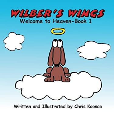 Wilber's Wings: Welcome to heaven (Volume 1)